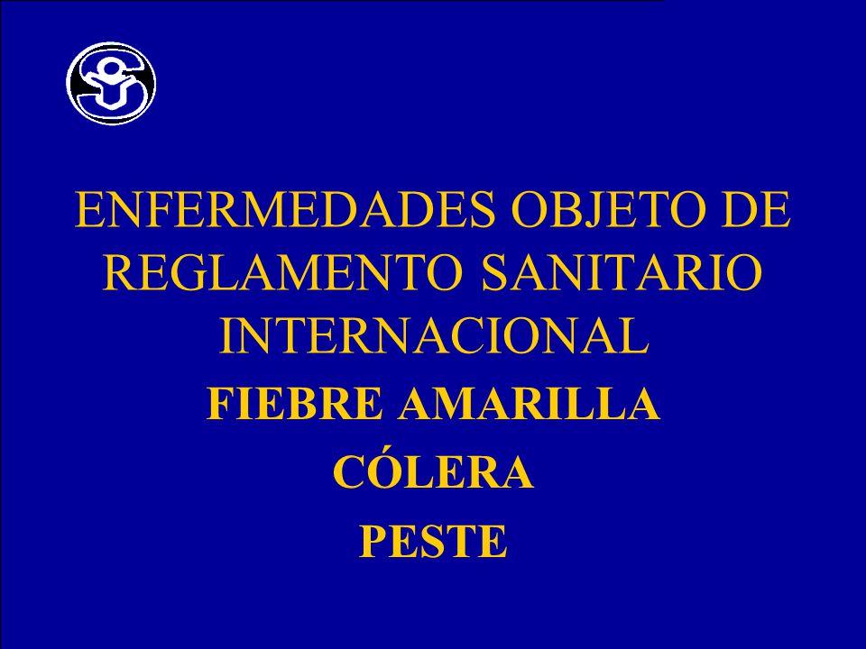 ENFERMEDADES OBJETO DE REGLAMENTO SANITARIO INTERNACIONAL