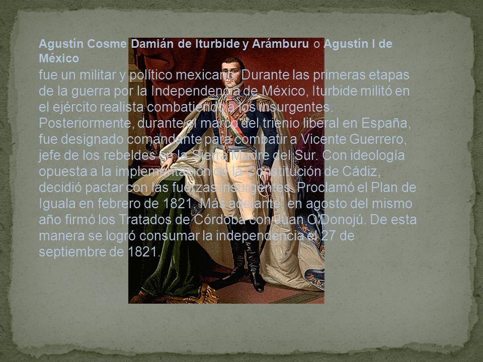Agustín Cosme Damián de Iturbide y Arámburu o Agustín I de México