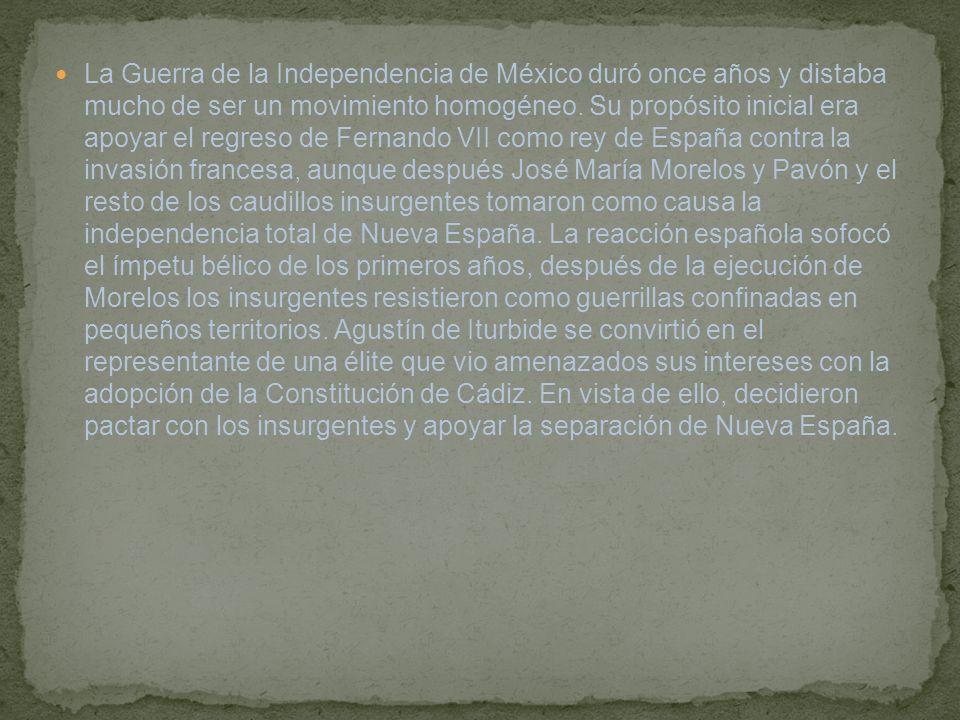 La Guerra de la Independencia de México duró once años y distaba mucho de ser un movimiento homogéneo.