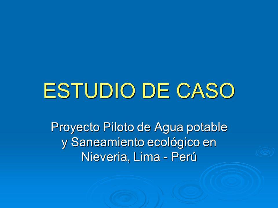 ESTUDIO DE CASO Proyecto Piloto de Agua potable y Saneamiento ecológico en Nieveria, Lima - Perú