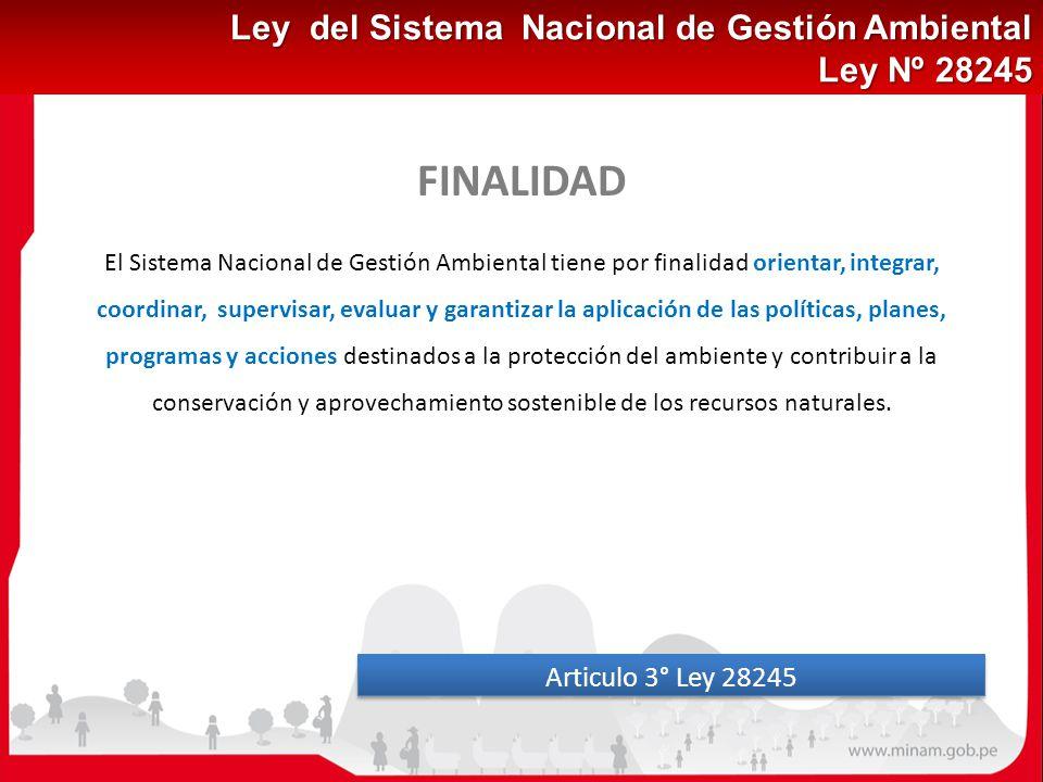FINALIDAD Ley del Sistema Nacional de Gestión Ambiental Ley Nº 28245