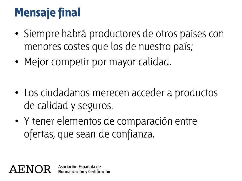 Mensaje final Siempre habrá productores de otros países con menores costes que los de nuestro país;