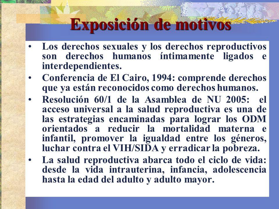 Exposición de motivos Los derechos sexuales y los derechos reproductivos son derechos humanos íntimamente ligados e interdependientes.