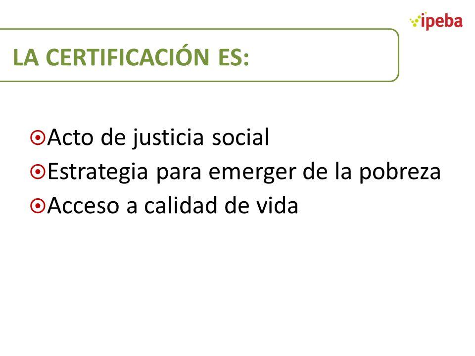 LA CERTIFICACIÓN ES: Acto de justicia social