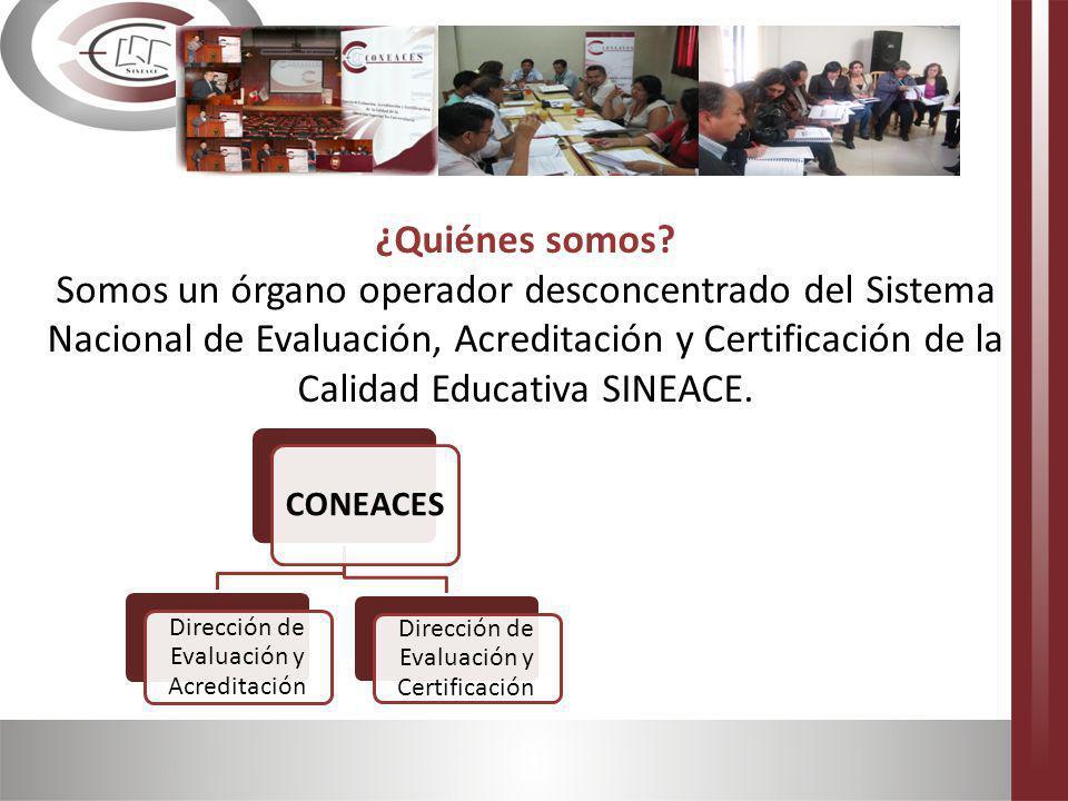 ¿Quiénes somos Somos un órgano operador desconcentrado del Sistema Nacional de Evaluación, Acreditación y Certificación de la Calidad Educativa SINEACE.