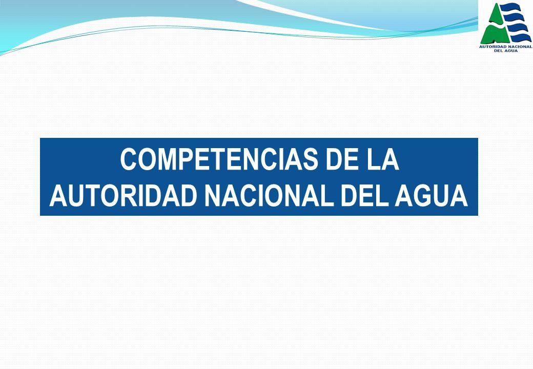 COMPETENCIAS DE LA AUTORIDAD NACIONAL DEL AGUA