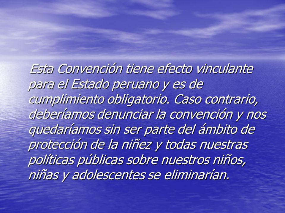 Esta Convención tiene efecto vinculante para el Estado peruano y es de cumplimiento obligatorio.