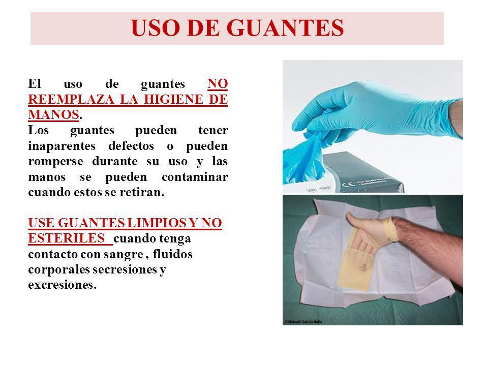 USO DE GUANTES El uso de guantes NO REEMPLAZA LA HIGIENE DE MANOS.