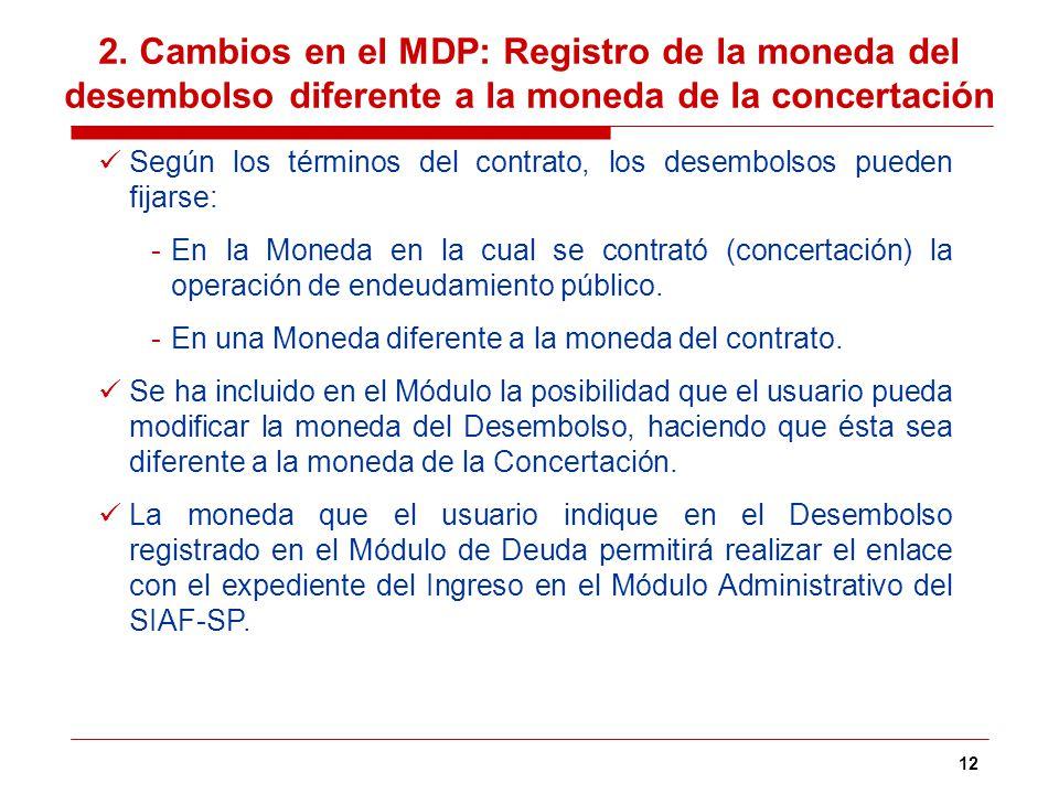 2. Cambios en el MDP: Registro de la moneda del desembolso diferente a la moneda de la concertación
