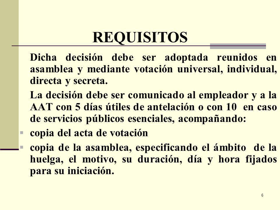 REQUISITOS Dicha decisión debe ser adoptada reunidos en asamblea y mediante votación universal, individual, directa y secreta.