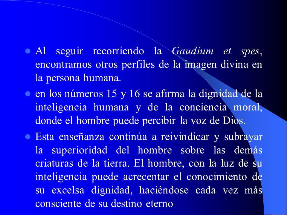 Al seguir recorriendo la Gaudium et spes, encontramos otros perfiles de la imagen divina en la persona humana.