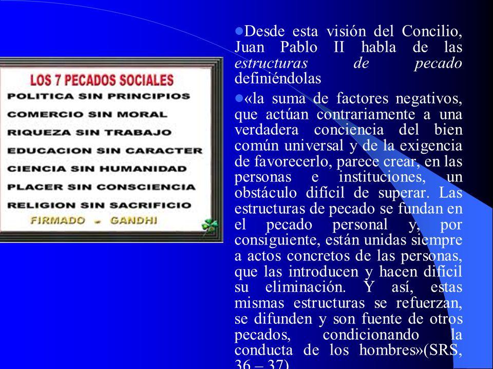 Desde esta visión del Concilio, Juan Pablo II habla de las estructuras de pecado definiéndolas