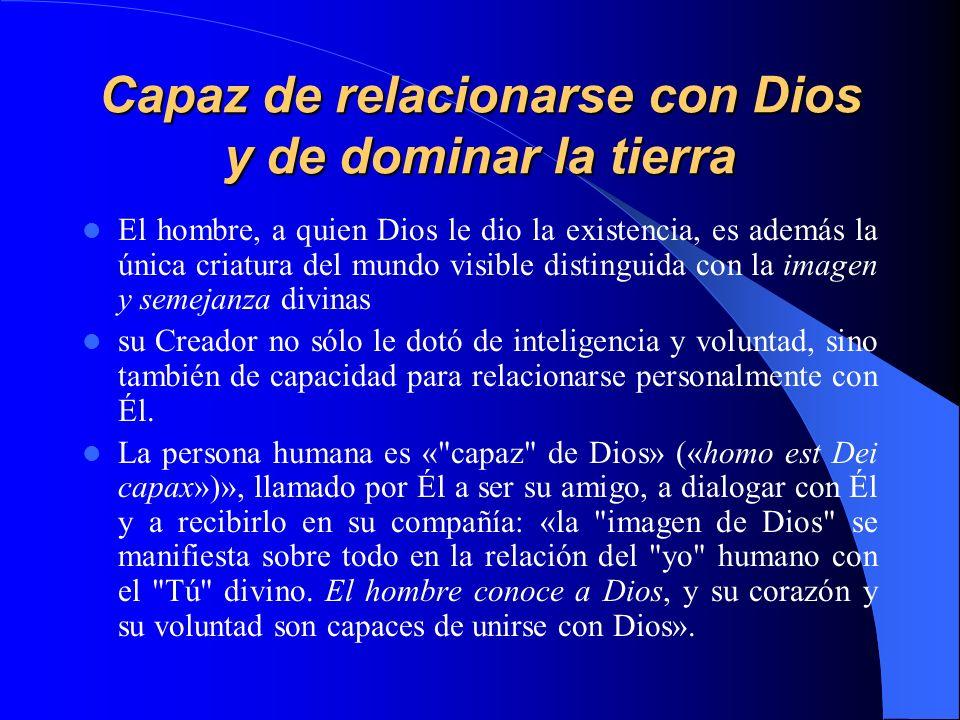 Capaz de relacionarse con Dios y de dominar la tierra