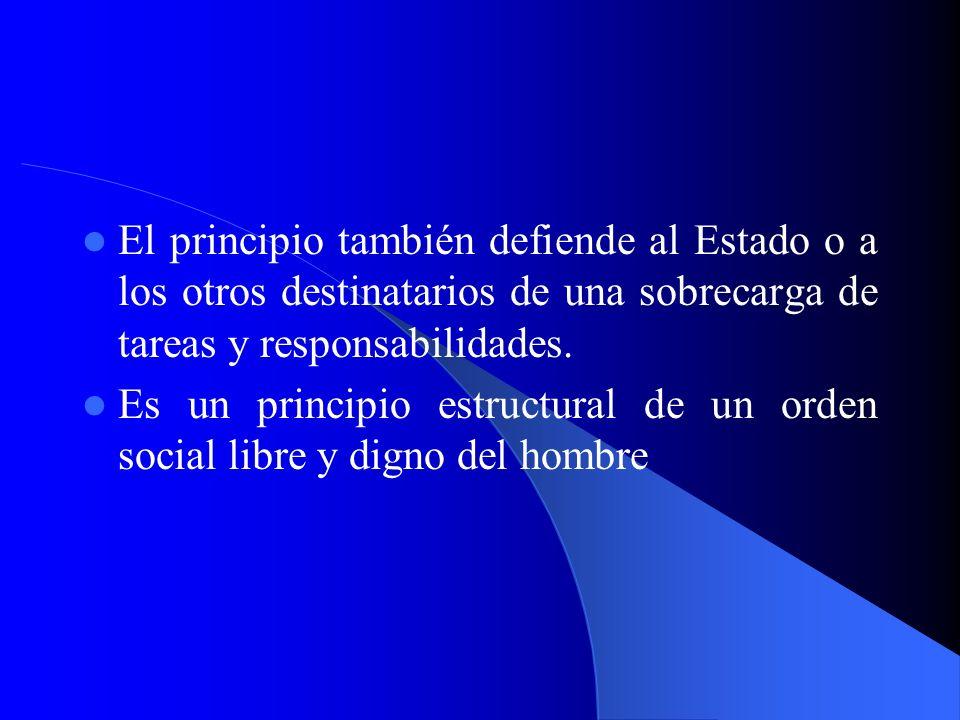 El principio también defiende al Estado o a los otros destinatarios de una sobrecarga de tareas y responsabilidades.