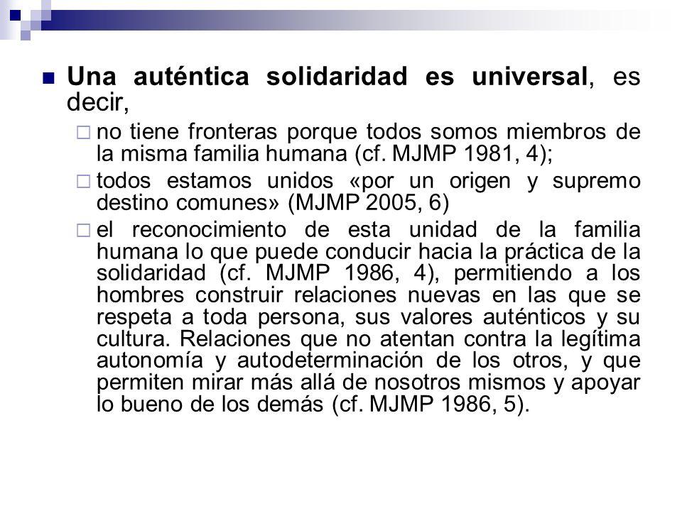 Una auténtica solidaridad es universal, es decir,