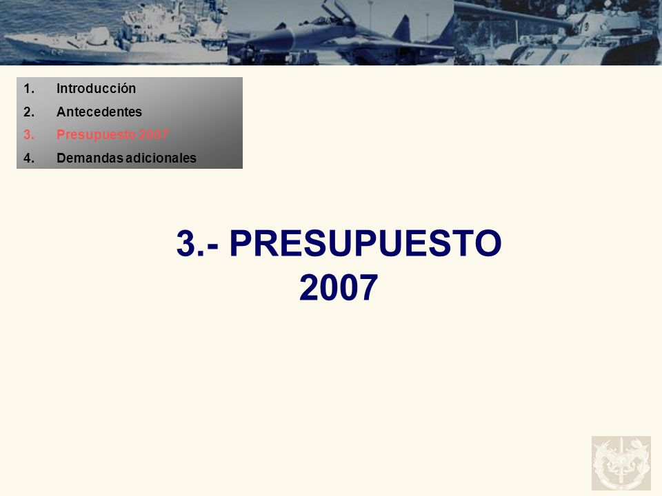 3.- PRESUPUESTO 2007 Introducción Antecedentes Presupuesto 2007