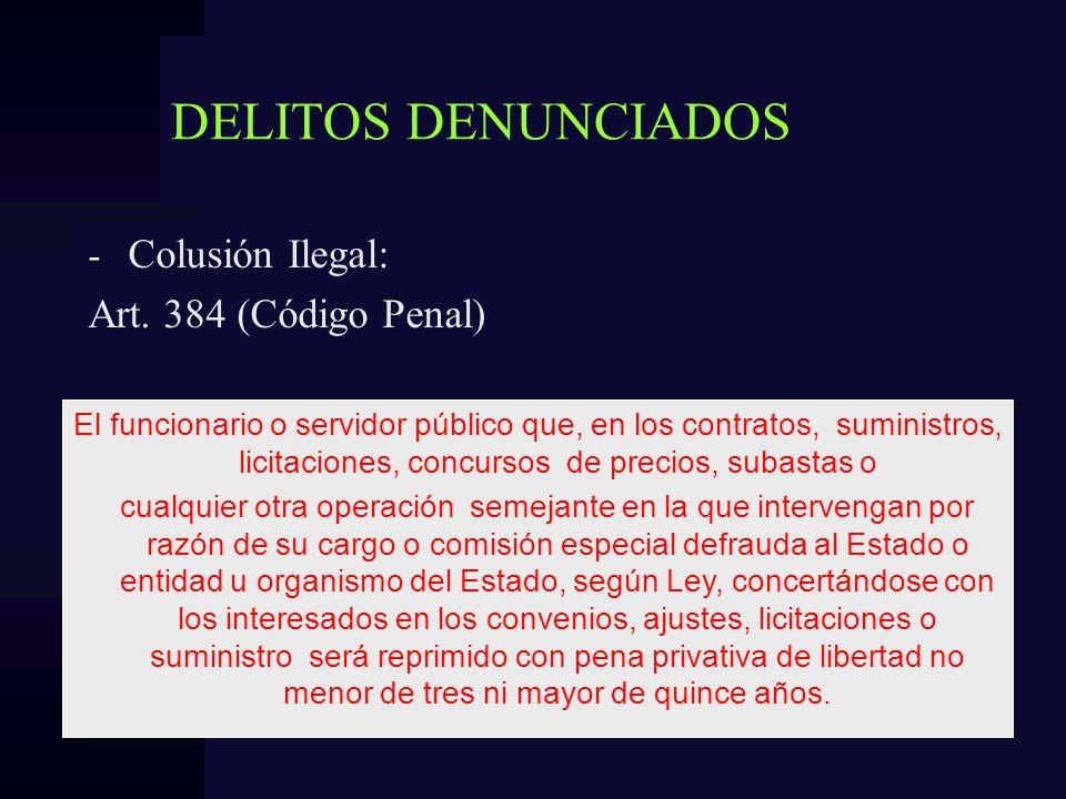 DELITOS DENUNCIADOS Colusión Ilegal: Art. 384 (Código Penal)