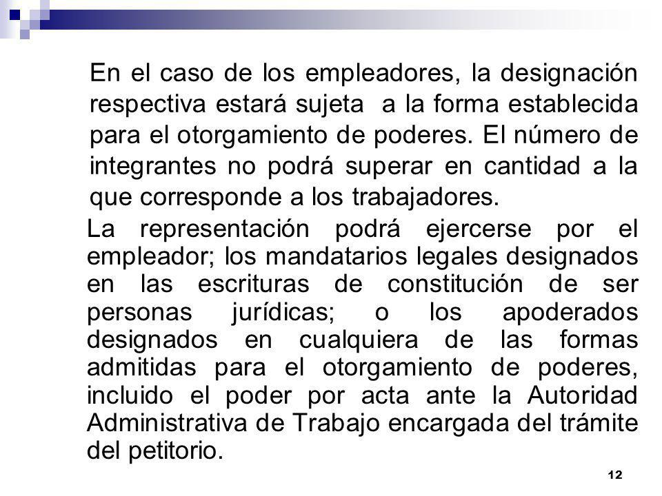 En el caso de los empleadores, la designación respectiva estará sujeta a la forma establecida para el otorgamiento de poderes. El número de integrantes no podrá superar en cantidad a la que corresponde a los trabajadores.