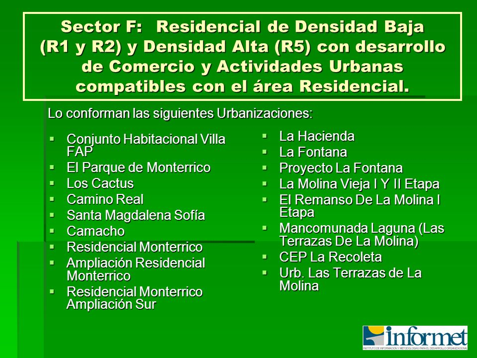 Sector F: Residencial de Densidad Baja (R1 y R2) y Densidad Alta (R5) con desarrollo de Comercio y Actividades Urbanas compatibles con el área Residencial.