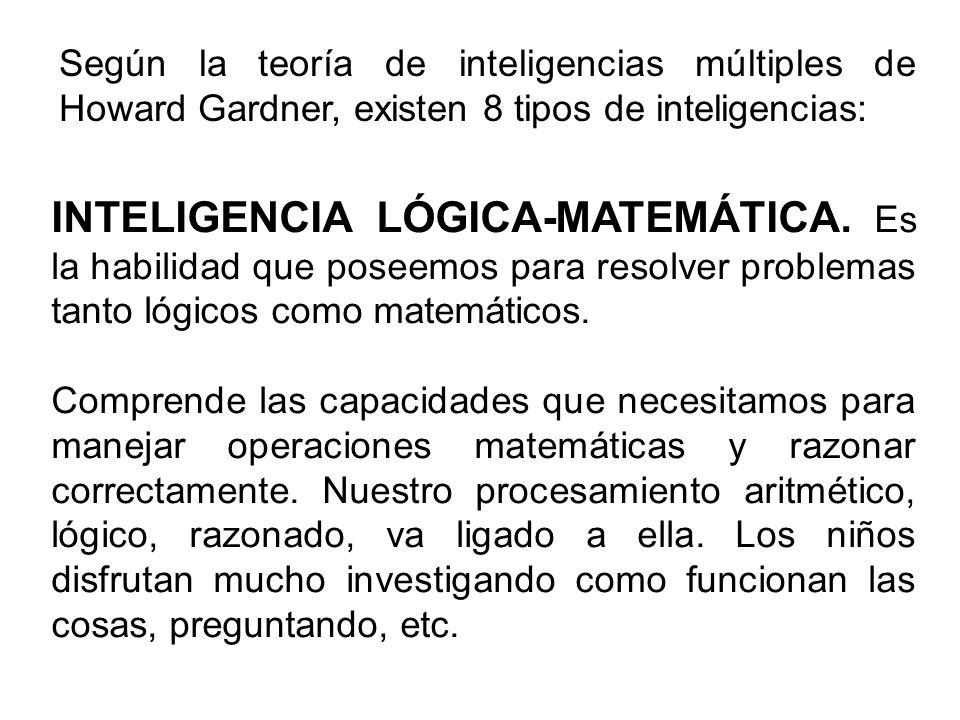Según la teoría de inteligencias múltiples de Howard Gardner, existen 8 tipos de inteligencias: