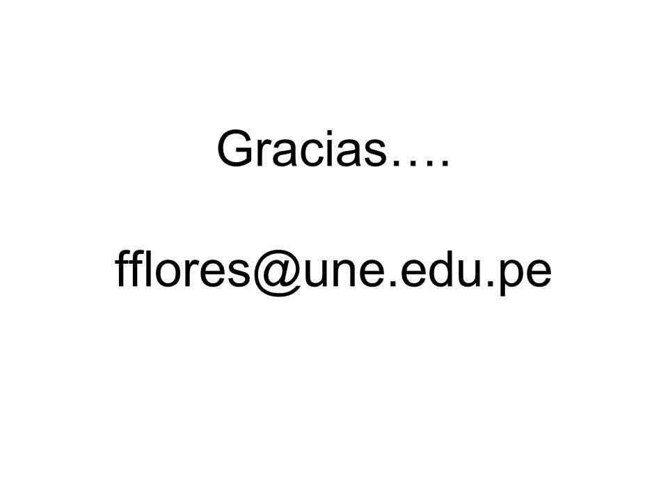 Gracias…. fflores@une.edu.pe