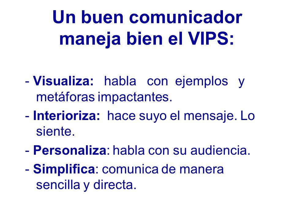 Un buen comunicador maneja bien el VIPS: