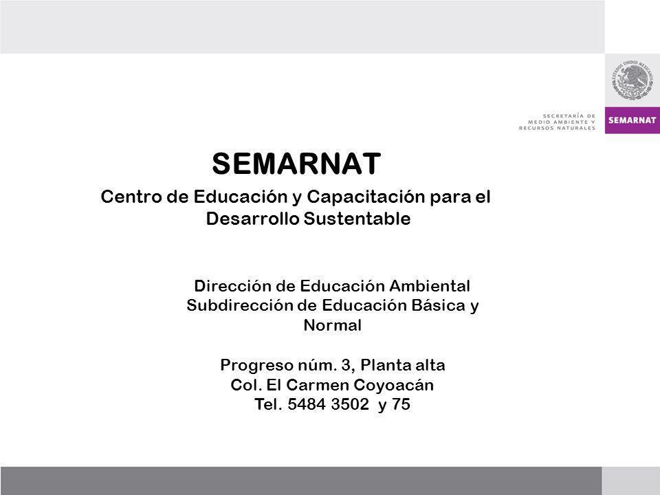 SEMARNAT Centro de Educación y Capacitación para el Desarrollo Sustentable. Dirección de Educación Ambiental.
