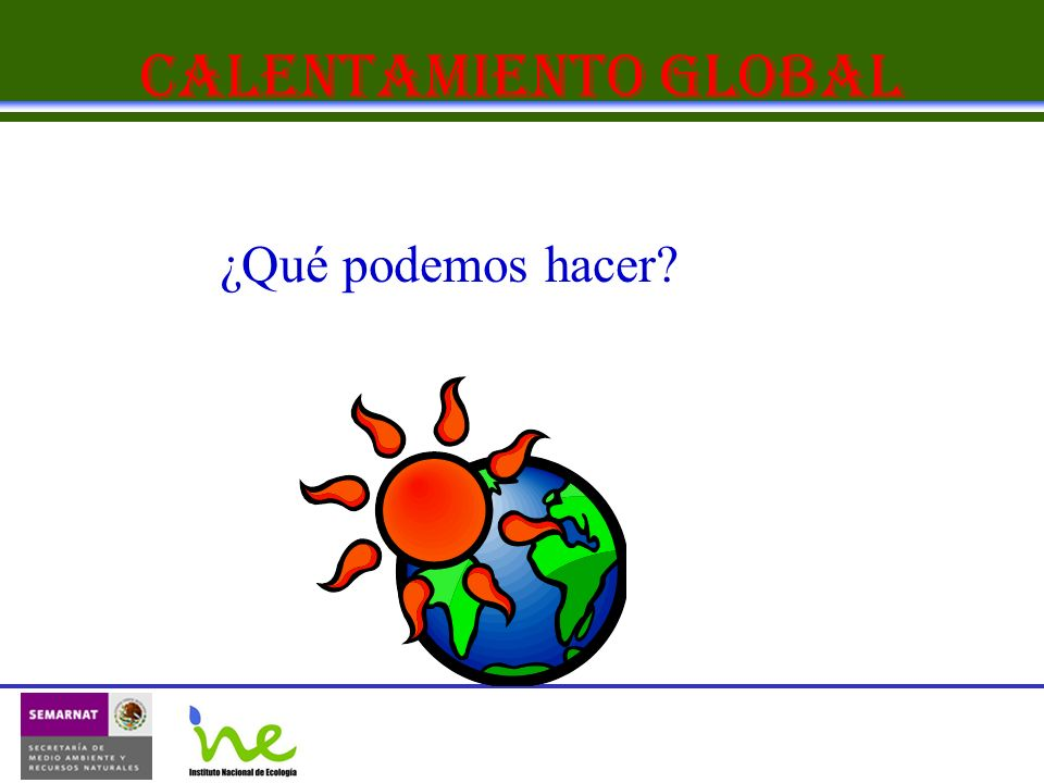 Calentamiento Global ¿Qué podemos hacer