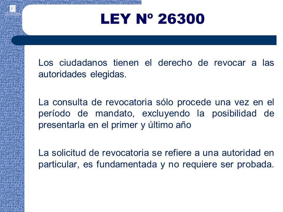 LEY Nº 26300 Los ciudadanos tienen el derecho de revocar a las autoridades elegidas.