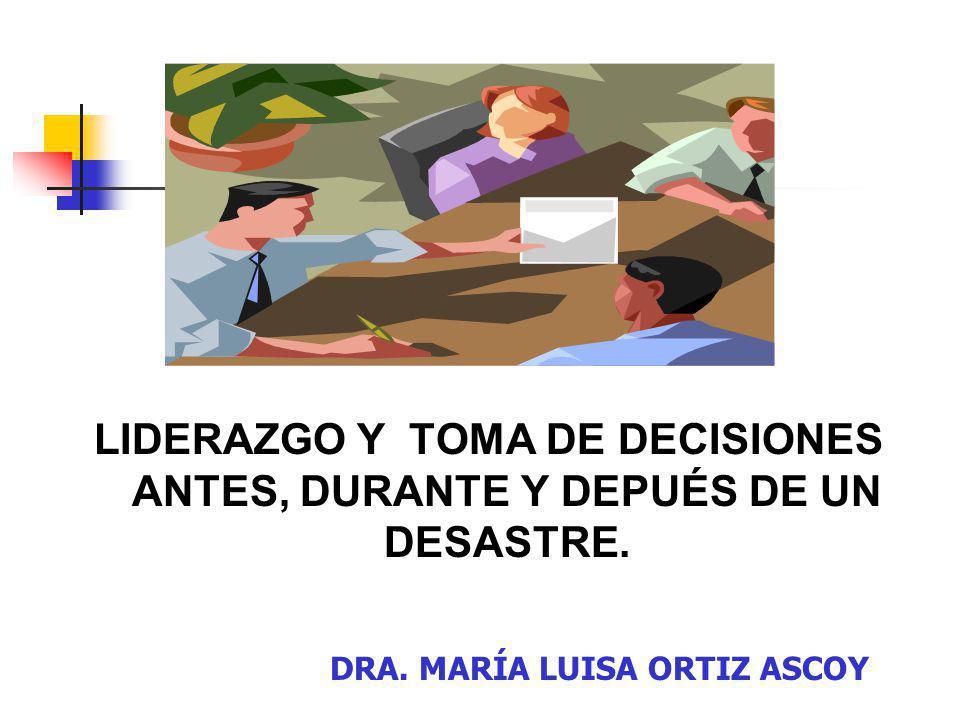 LIDERAZGO Y TOMA DE DECISIONES ANTES, DURANTE Y DEPUÉS DE UN DESASTRE.
