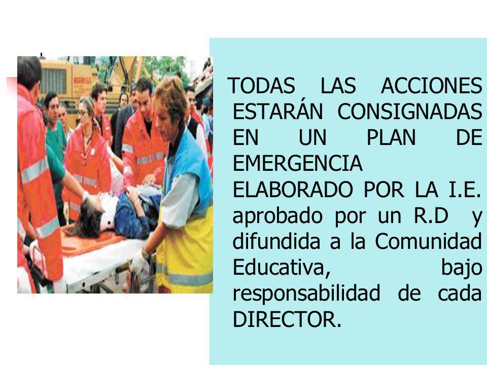 TODAS LAS ACCIONES ESTARÁN CONSIGNADAS EN UN PLAN DE EMERGENCIA ELABORADO POR LA I.E.