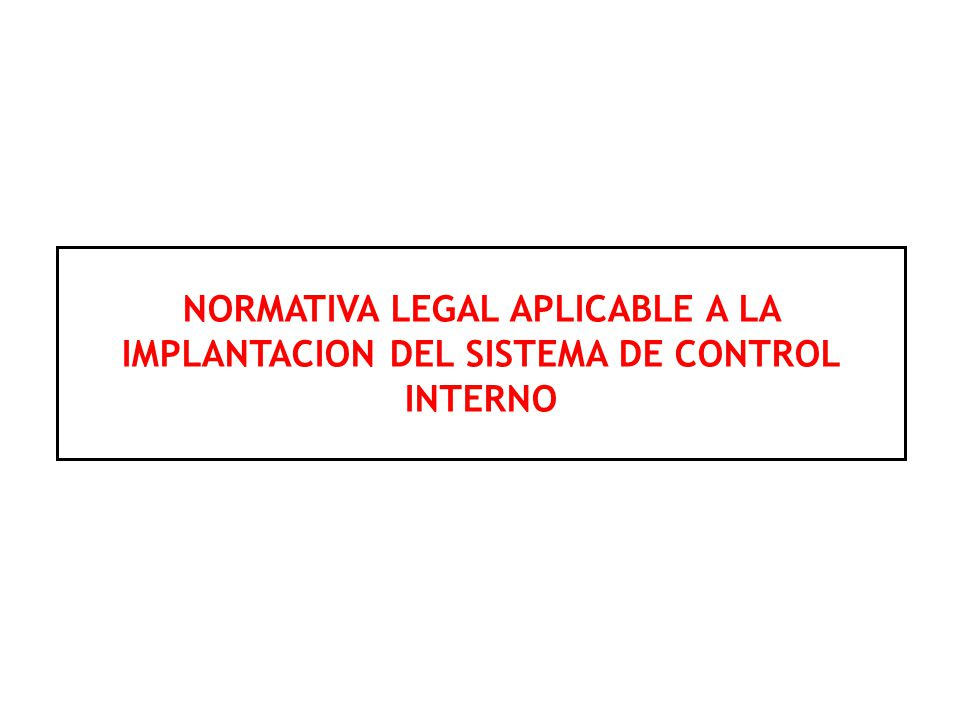 NORMATIVA LEGAL APLICABLE A LA IMPLANTACION DEL SISTEMA DE CONTROL INTERNO