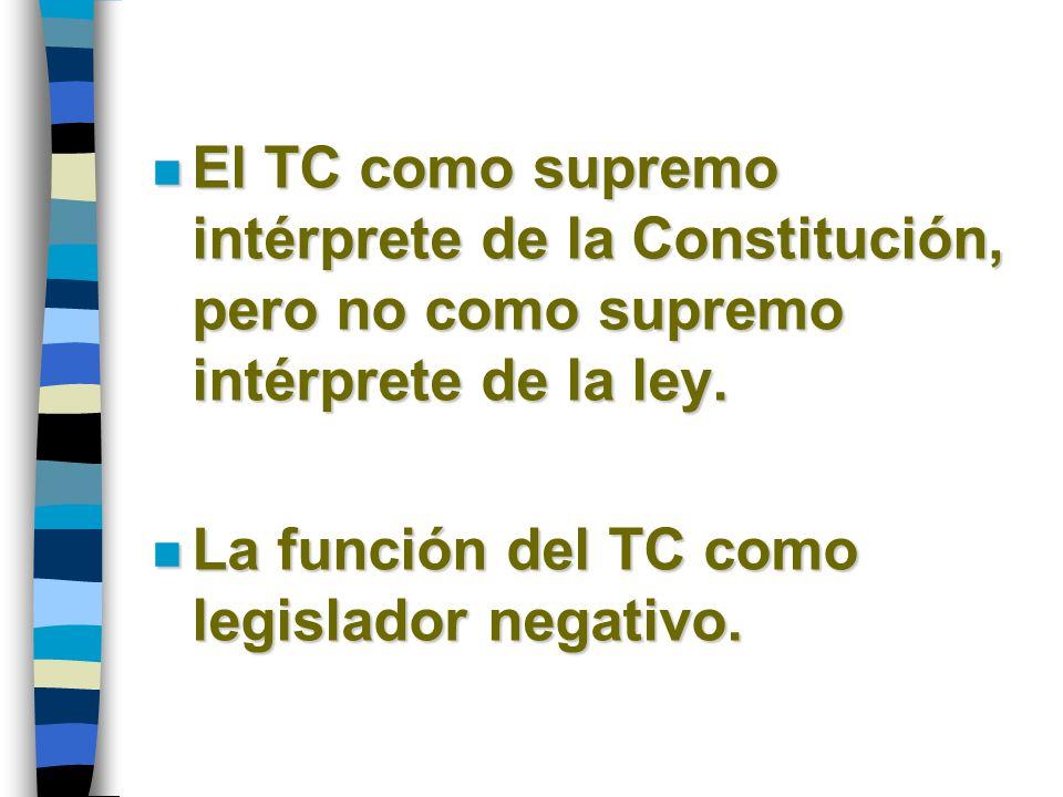 El TC como supremo intérprete de la Constitución, pero no como supremo intérprete de la ley.