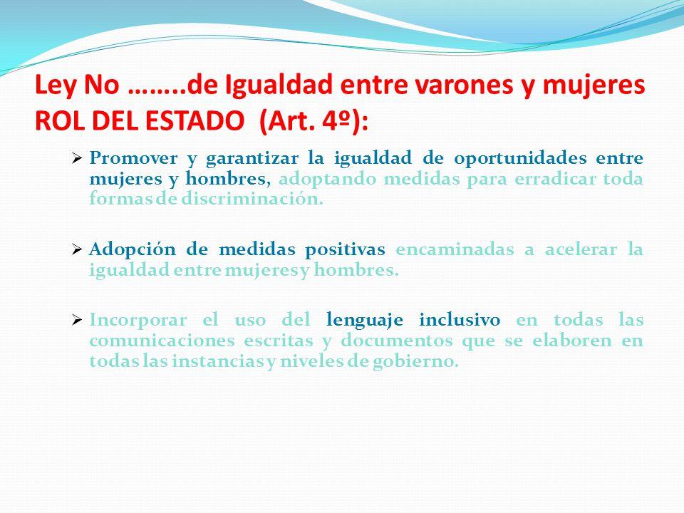 Ley No ……. de Igualdad entre varones y mujeres ROL DEL ESTADO (Art