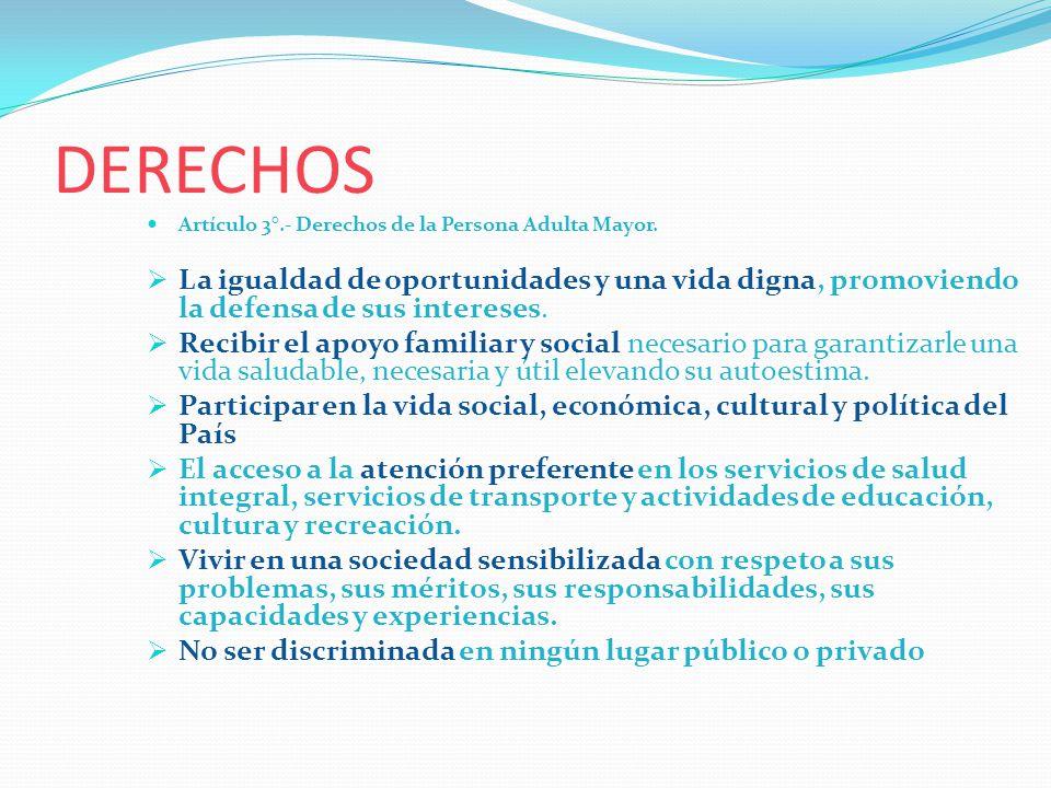 DERECHOS Artículo 3°.- Derechos de la Persona Adulta Mayor. La igualdad de oportunidades y una vida digna, promoviendo la defensa de sus intereses.