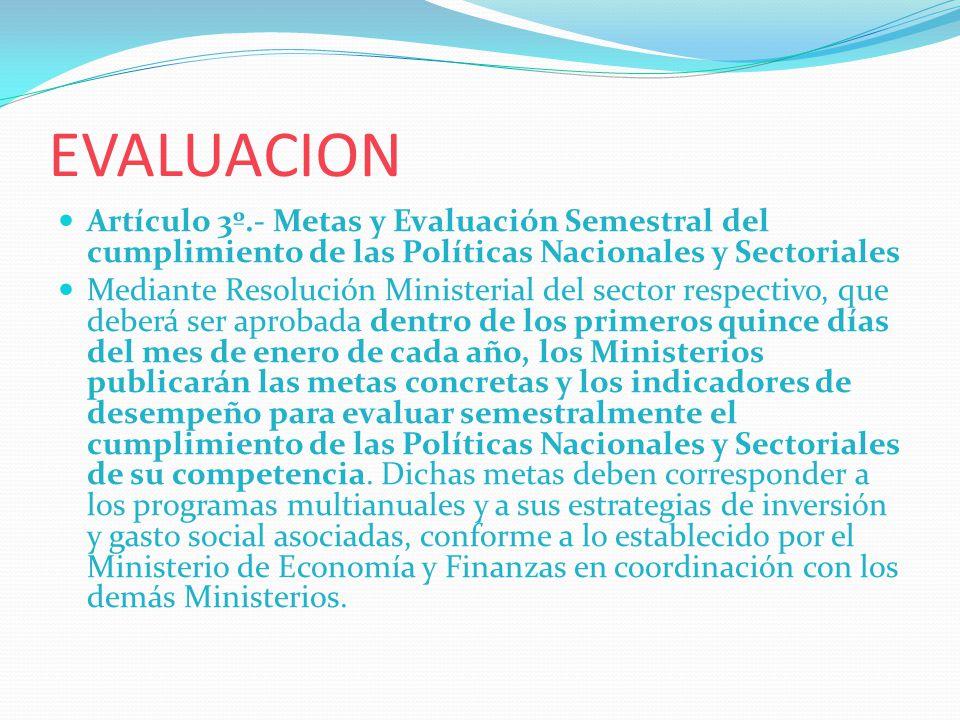 EVALUACION Artículo 3º.- Metas y Evaluación Semestral del cumplimiento de las Políticas Nacionales y Sectoriales.