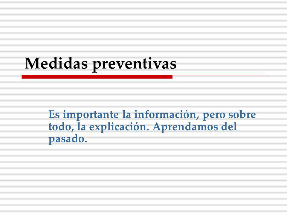 Medidas preventivas Es importante la información, pero sobre todo, la explicación.