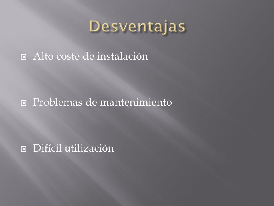 Desventajas Alto coste de instalación Problemas de mantenimiento