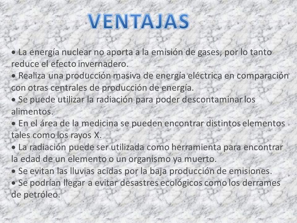 VENTAJAS · La energía nuclear no aporta a la emisión de gases, por lo tanto reduce el efecto invernadero.