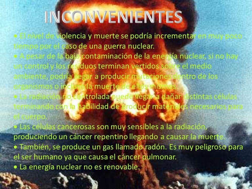 INCONVENIENTES · El nivel de violencia y muerte se podría incrementar en muy poco tiempo por el caso de una guerra nuclear.