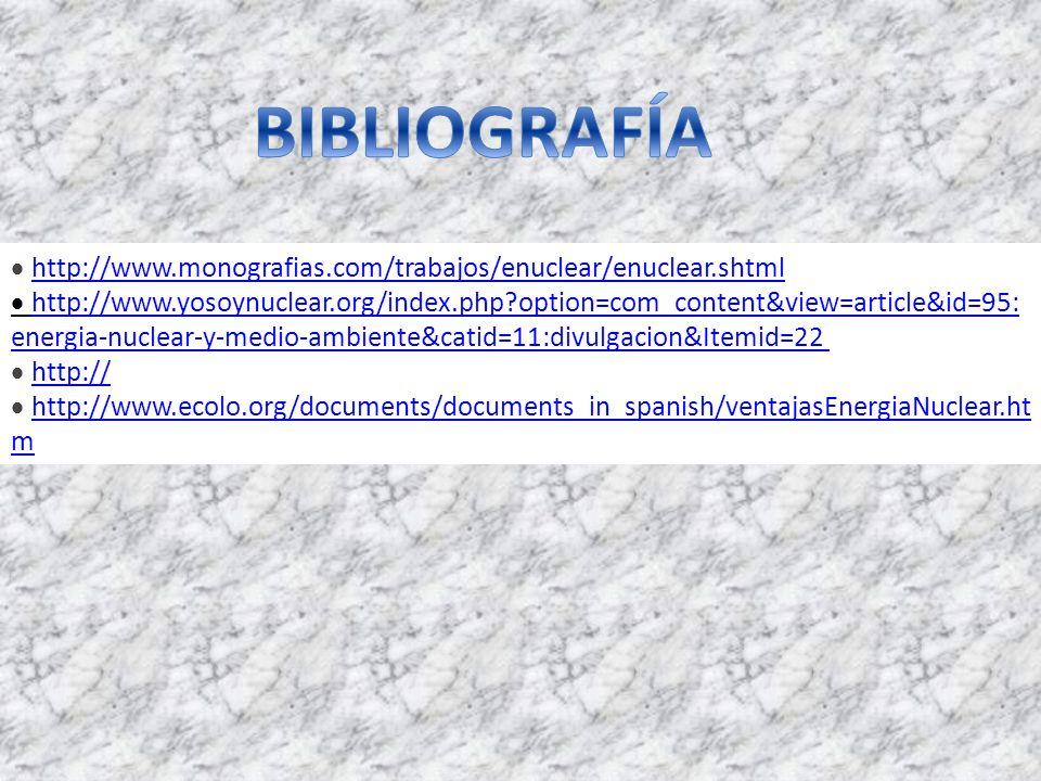 BIBLIOGRAFÍA · http://www.monografias.com/trabajos/enuclear/enuclear.shtml
