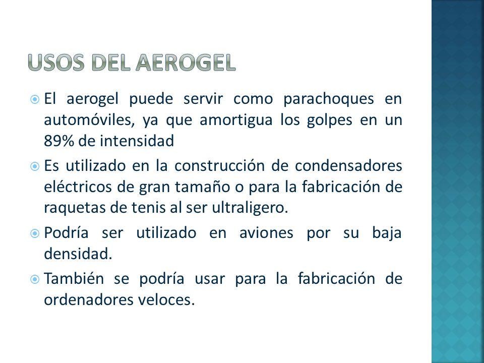Usos del aerogel El aerogel puede servir como parachoques en automóviles, ya que amortigua los golpes en un 89% de intensidad.