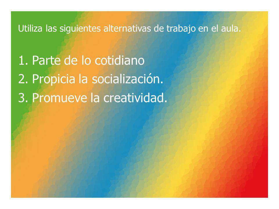 Propicia la socialización. Promueve la creatividad.