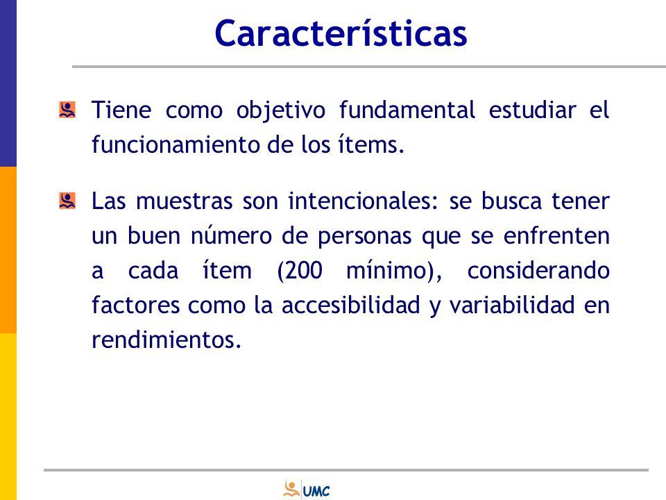 Características Tiene como objetivo fundamental estudiar el funcionamiento de los ítems.