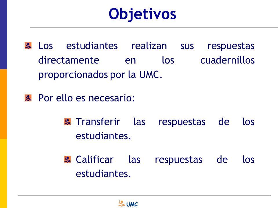 Objetivos Los estudiantes realizan sus respuestas directamente en los cuadernillos proporcionados por la UMC.