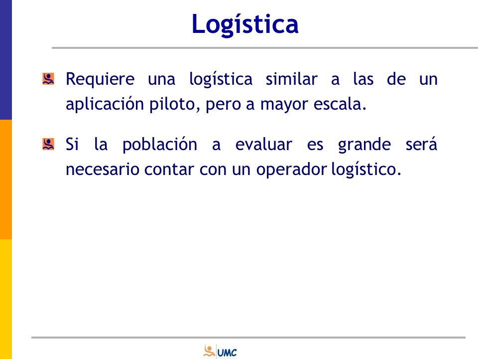 Logística Requiere una logística similar a las de un aplicación piloto, pero a mayor escala.