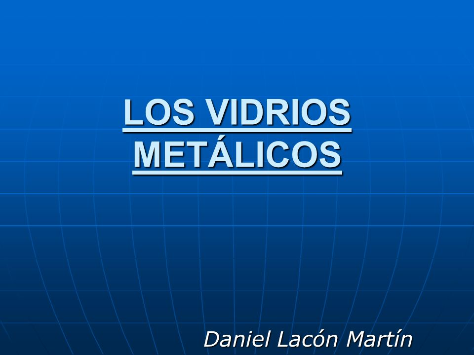 LOS VIDRIOS METÁLICOS Daniel Lacón Martín