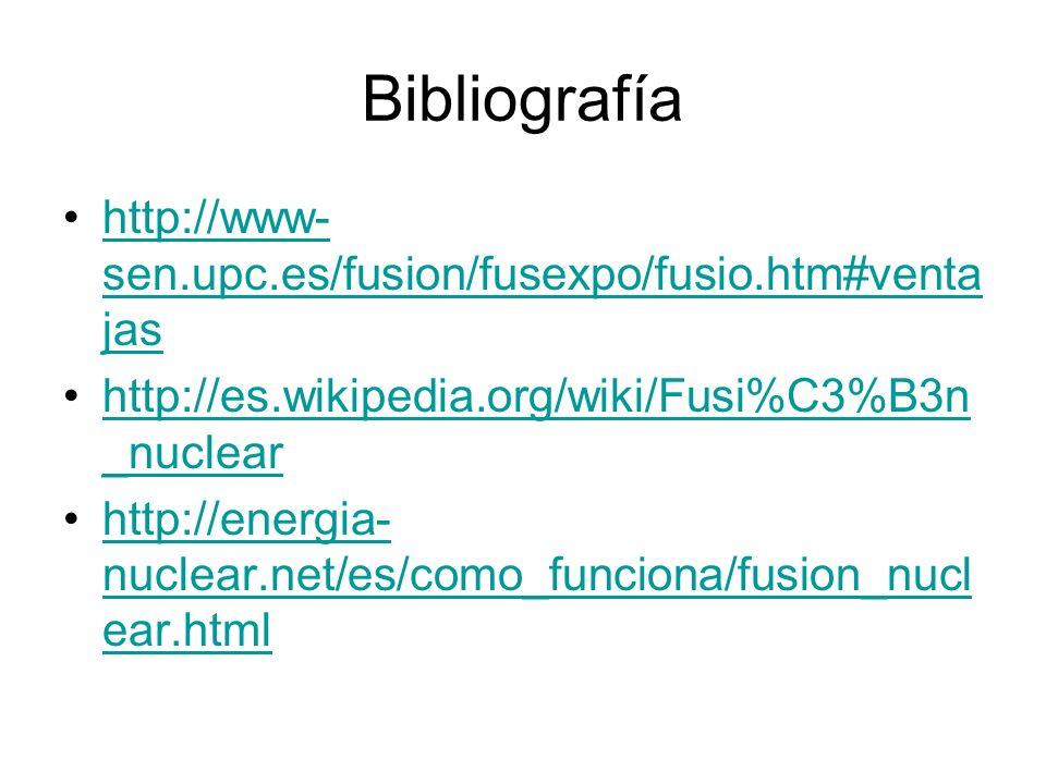 Bibliografía http://www-sen.upc.es/fusion/fusexpo/fusio.htm#ventajas