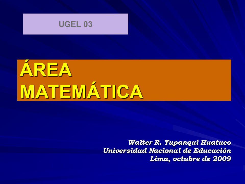ÁREA MATEMÁTICA UGEL 03 Walter R. Yupanqui Huatuco
