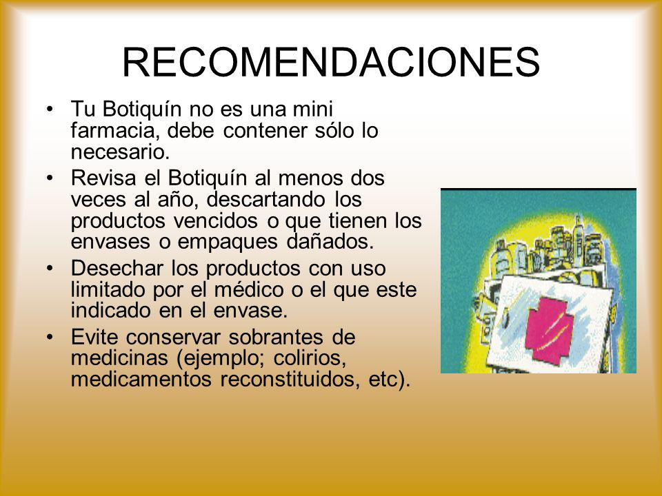 RECOMENDACIONES Tu Botiquín no es una mini farmacia, debe contener sólo lo necesario.